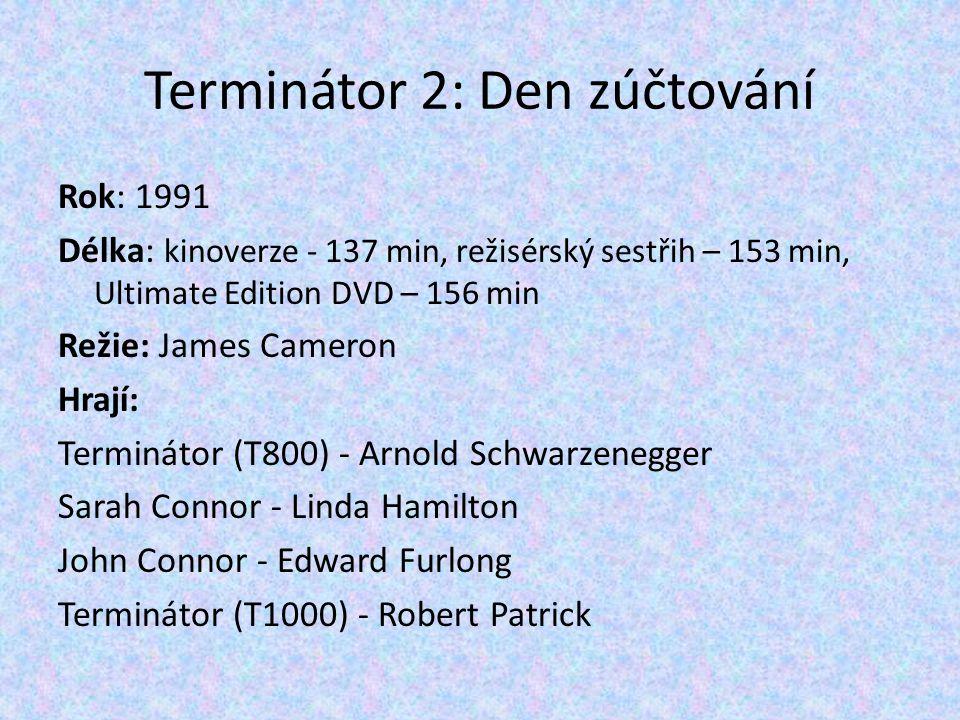 Rok: 1991 Délka: kinoverze - 137 min, režisérský sestřih – 153 min, Ultimate Edition DVD – 156 min Režie: James Cameron Hrají: Terminátor (T800) - Arn