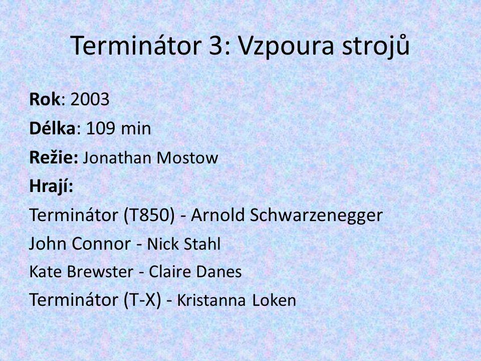 Rok: 2003 Délka: 109 min Režie: Jonathan Mostow Hrají: Terminátor (T850) - Arnold Schwarzenegger John Connor - Nick Stahl Kate Brewster - Claire Danes