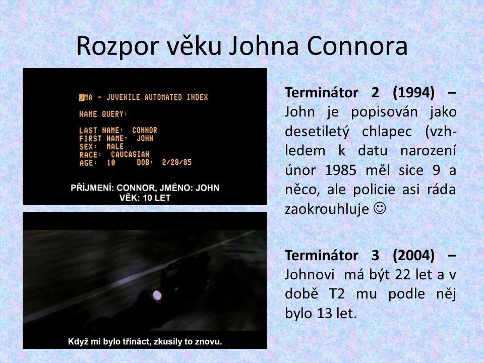 Rozpor věku Johna Connora Terminátor 2 (1994) – John je popisován jako desetiletý chlapec (vzh- ledem k datu narození únor 1985 měl sice 9 a něco, ale