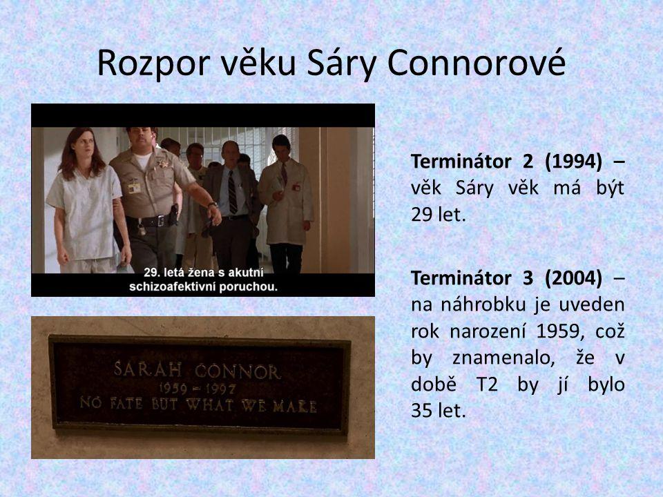 Rozpor věku Sáry Connorové Terminátor 2 (1994) – věk Sáry věk má být 29 let. Terminátor 3 (2004) – na náhrobku je uveden rok narození 1959, což by zna