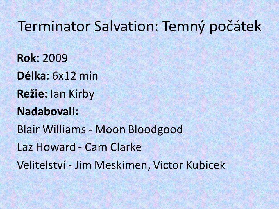 Rok: 2009 Délka: 6x12 min Režie: Ian Kirby Nadabovali: Blair Williams - Moon Bloodgood Laz Howard - Cam Clarke Velitelství - Jim Meskimen, Victor Kubi