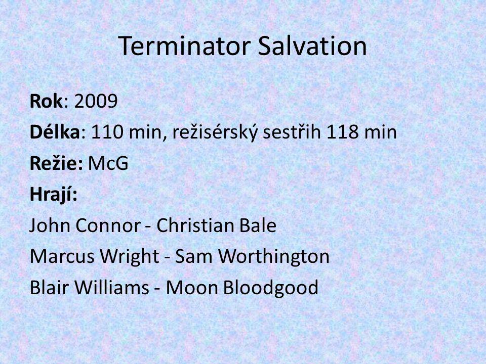 Rok: 2009 Délka: 110 min, režisérský sestřih 118 min Režie: McG Hrají: John Connor - Christian Bale Marcus Wright - Sam Worthington Blair Williams - M