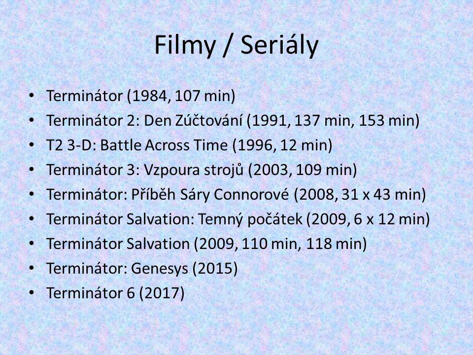 Filmy / Seriály Terminátor (1984, 107 min) Terminátor 2: Den Zúčtování (1991, 137 min, 153 min) T2 3-D: Battle Across Time (1996, 12 min) Terminátor 3