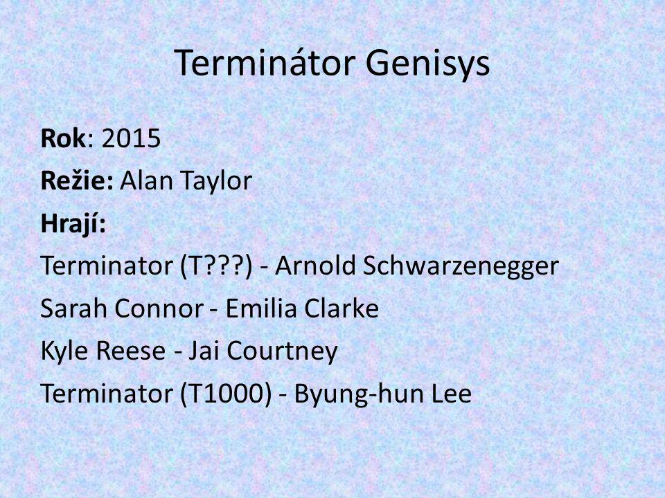 Rok: 2015 Režie: Alan Taylor Hrají: Terminator (T???) - Arnold Schwarzenegger Sarah Connor - Emilia Clarke Kyle Reese - Jai Courtney Terminator (T1000