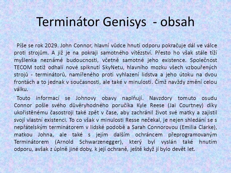 Terminátor Genisys - obsah Píše se rok 2029. John Connor, hlavní vůdce hnutí odporu pokračuje dál ve válce proti strojům. A již je na pokraji samotnéh