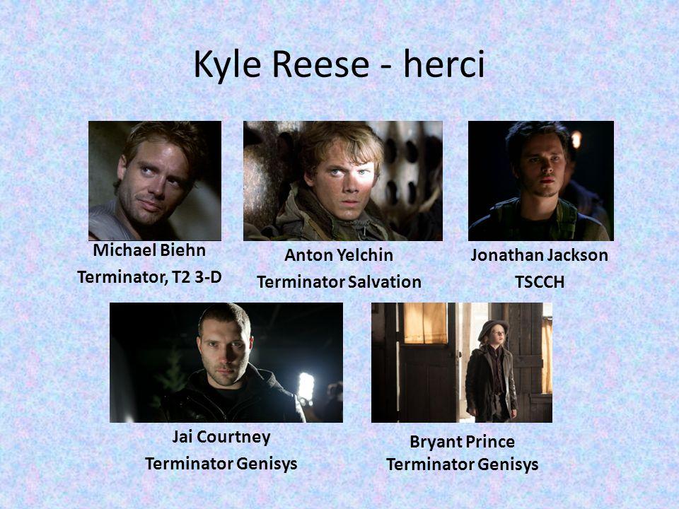 Kyle Reese - herci Michael Biehn Terminator, T2 3-D Anton Yelchin Terminator Salvation Jai Courtney Terminator Genisys Bryant Prince Terminator Genisy