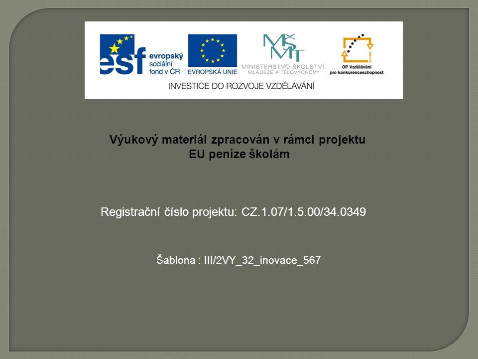 Výukový materiál zpracován v rámci projektu EU peníze školám Šablona : III/2VY_32_inovace_567 Registrační číslo projektu: CZ.1.07/1.5.00/34.0349