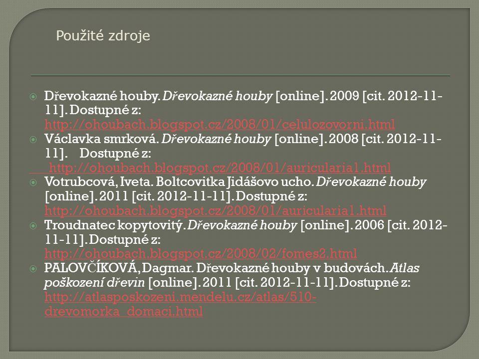  D ř evokazné houby. D ř evokazné houby [online]. 2009 [cit. 2012-11- 11]. Dostupné z: http://ohoubach.blogspot.cz/2008/01/celulozovorni.html http://