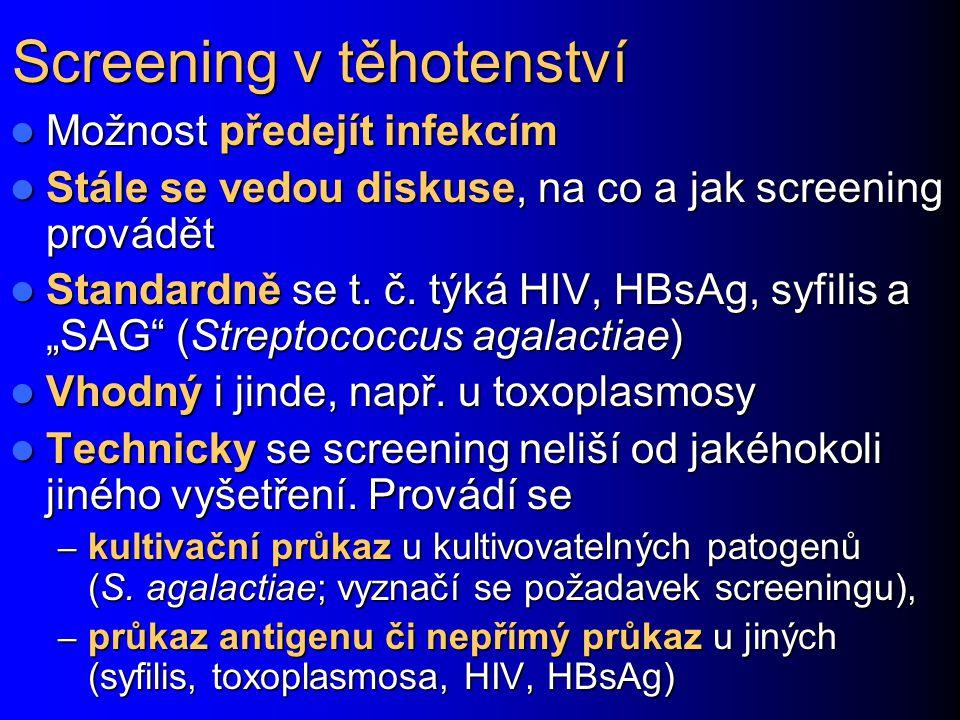 Screening v těhotenství Možnost předejít infekcím Možnost předejít infekcím Stále se vedou diskuse, na co a jak screening provádět Stále se vedou disk