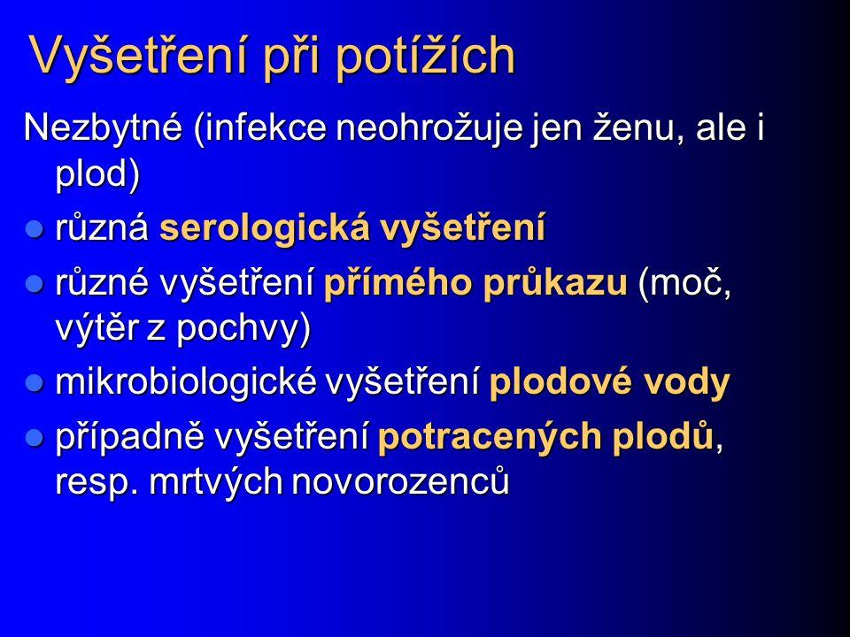 Vyšetření při potížích Nezbytné (infekce neohrožuje jen ženu, ale i plod) různá serologická vyšetření různá serologická vyšetření různé vyšetření přím