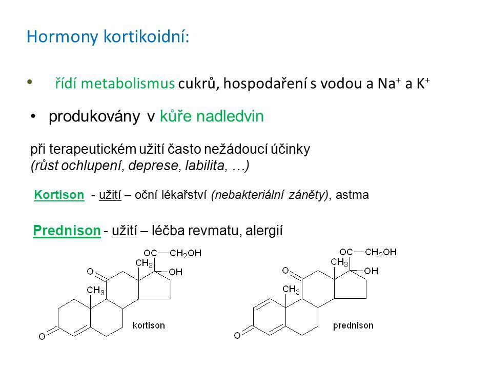 Hormony kortikoidní: řídí metabolismus cukrů, hospodaření s vodou a Na + a K + Prednison - užití – léčba revmatu, alergií produkovány v kůře nadledvin