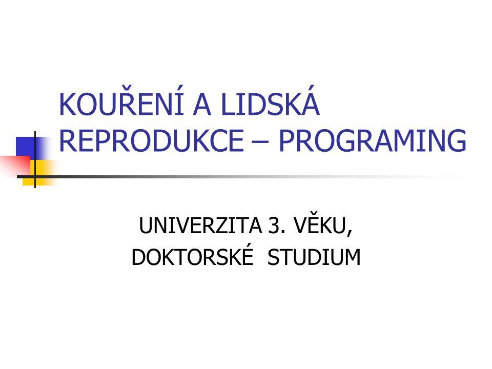 KOUŘENÍ A LIDSKÁ REPRODUKCE – PROGRAMING UNIVERZITA 3. VĚKU, DOKTORSKÉ STUDIUM