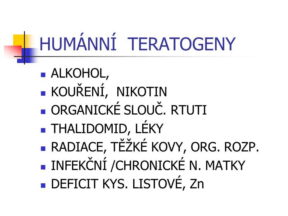 HUMÁNNÍ TERATOGENY ALKOHOL, KOUŘENÍ, NIKOTIN ORGANICKÉ SLOUČ.