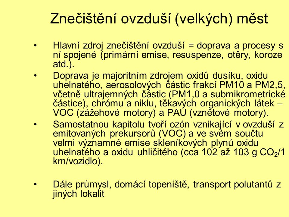 Znečištění ovzduší (velkých) měst Hlavní zdroj znečištění ovzduší = doprava a procesy s ní spojené (primární emise, resuspenze, otěry, koroze atd.). D