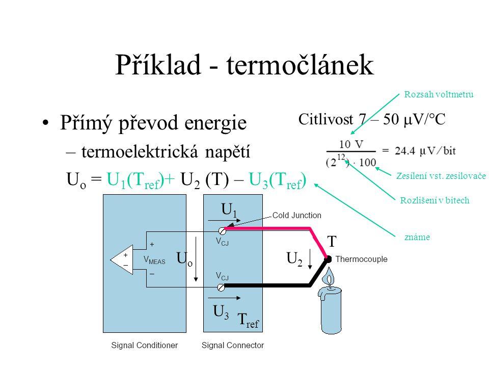 Příklad - termočlánek Přímý převod energie –termoelektrická napětí U o = U 1 (T ref )+ U 2 (T) – U 3 (T ref ) T ref T U1U1 U3U3 U2U2 UoUo Citlivost 7