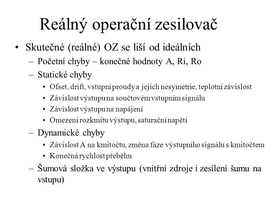Reálný operační zesilovač Skutečné (reálné) OZ se liší od ideálních –Početní chyby – konečné hodnoty A, Ri, Ro –Statické chyby Ofset, drift, vstupní p