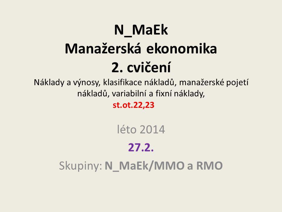 N_MaEk Manažerská ekonomika 2. cvičení Náklady a výnosy, klasifikace nákladů, manažerské pojetí nákladů, variabilní a fixní náklady, st.ot.22,23 léto