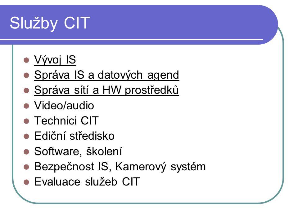 Služby CIT Vývoj IS Správa IS a datových agend Správa sítí a HW prostředků Video/audio Technici CIT Ediční středisko Software, školení Bezpečnost IS, Kamerový systém Evaluace služeb CIT