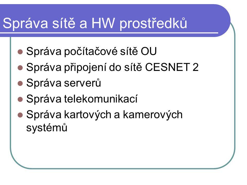 Správa sítě a HW prostředků Správa počítačové sítě OU Správa připojení do sítě CESNET 2 Správa serverů Správa telekomunikací Správa kartových a kamerových systémů