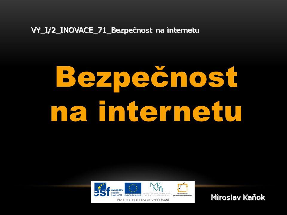 VY_I/2_INOVACE_71_Bezpečnost na internetu Bezpečnost na internetu Miroslav Kaňok