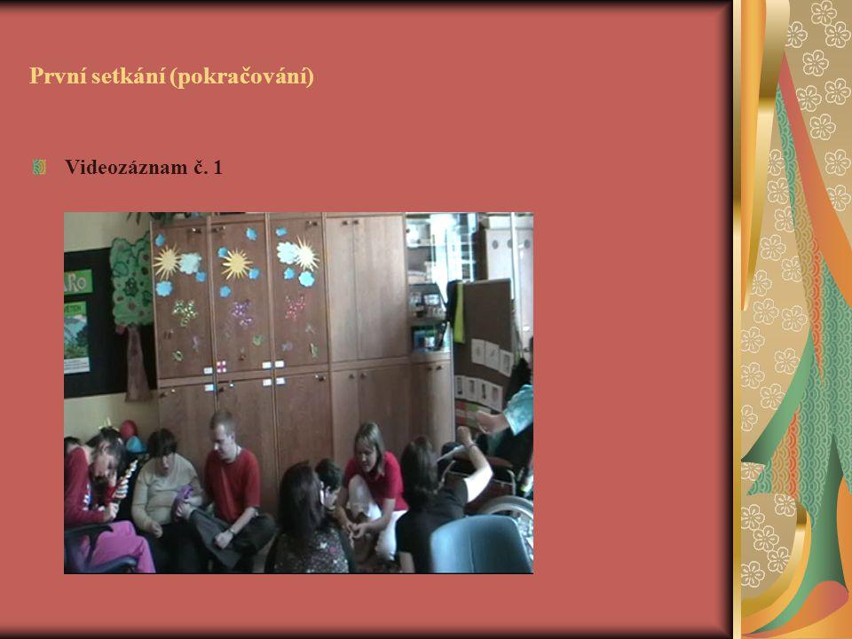 První setkání (pokračování) Videozáznam č. 1
