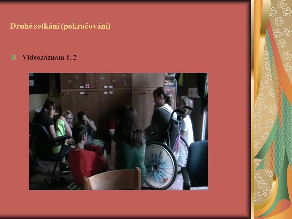 Druhé setkání (pokračování) Videozáznam č. 2