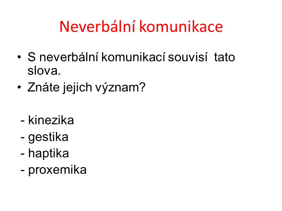 Neverbální komunikace S neverbální komunikací souvisí tato slova.