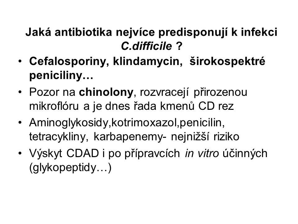 Jaká antibiotika nejvíce predisponují k infekci C.difficile ? Cefalosporiny, klindamycin, širokospektré peniciliny… Pozor na chinolony, rozvracejí při