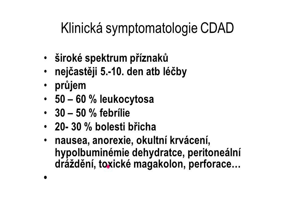 Klinická symptomatologie CDAD široké spektrum příznaků nejčastěji 5.-10. den atb léčby průjem 50 – 60 % leukocytosa 30 – 50 % febrílie 20- 30 % bolest