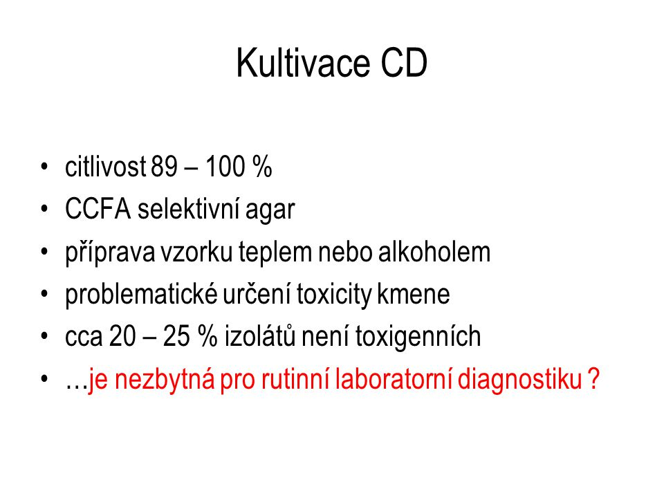 Kultivace CD citlivost 89 – 100 % CCFA selektivní agar příprava vzorku teplem nebo alkoholem problematické určení toxicity kmene cca 20 – 25 % izolátů