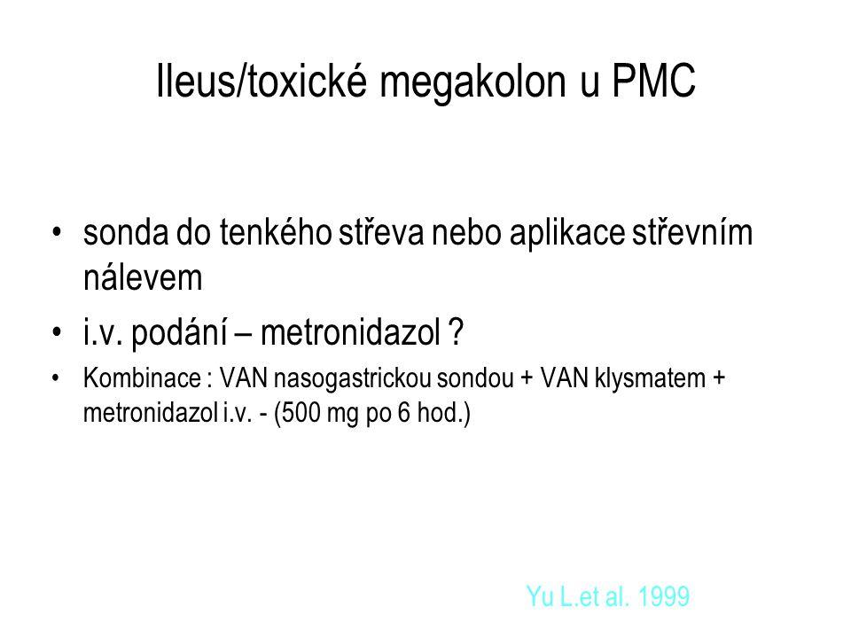 Ileus/toxické megakolon u PMC sonda do tenkého střeva nebo aplikace střevním nálevem i.v. podání – metronidazol ? Kombinace : VAN nasogastrickou sondo