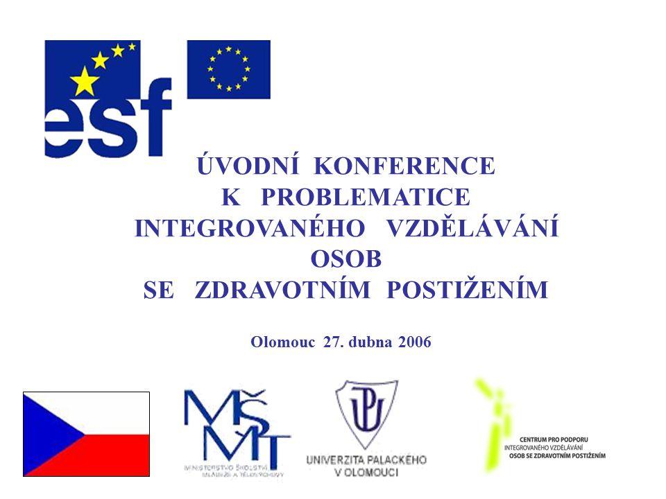 ÚVODNÍ KONFERENCE K PROBLEMATICE INTEGROVANÉHO VZDĚLÁVÁNÍ OSOB SE ZDRAVOTNÍM POSTIŽENÍM Olomouc 27.