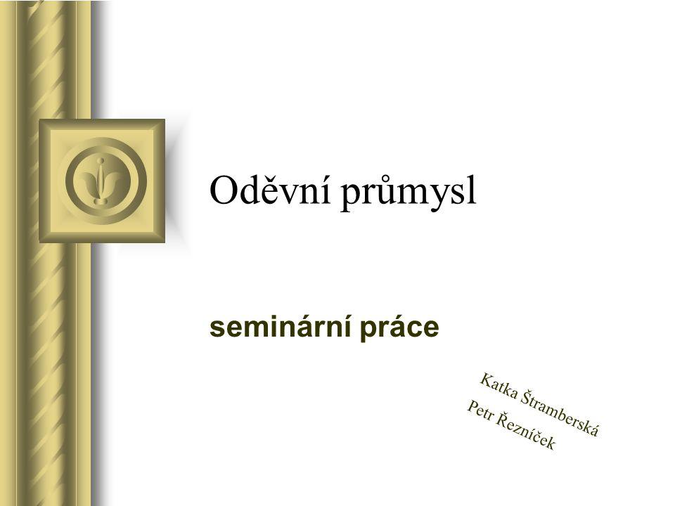 Oděvní průmysl seminární práce Katka Štramberská Petr Řezníček