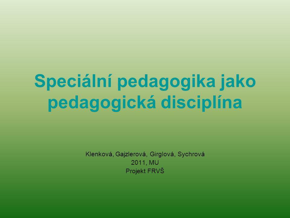 Speciální pedagogika jako pedagogická disciplína Klenková, Gajzlerová, Girglová, Sychrová 2011, MU Projekt FRVŠ