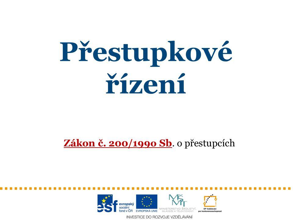 Přestupkové řízení Zákon č. 200/199o Sb. o přestupcích
