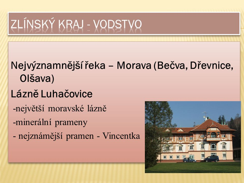 Nejvýznamnější řeka – Morava (Bečva, Dřevnice, Olšava) Lázně Luhačovice -největší moravské lázně -minerální prameny - nejznámější pramen - Vincentka N