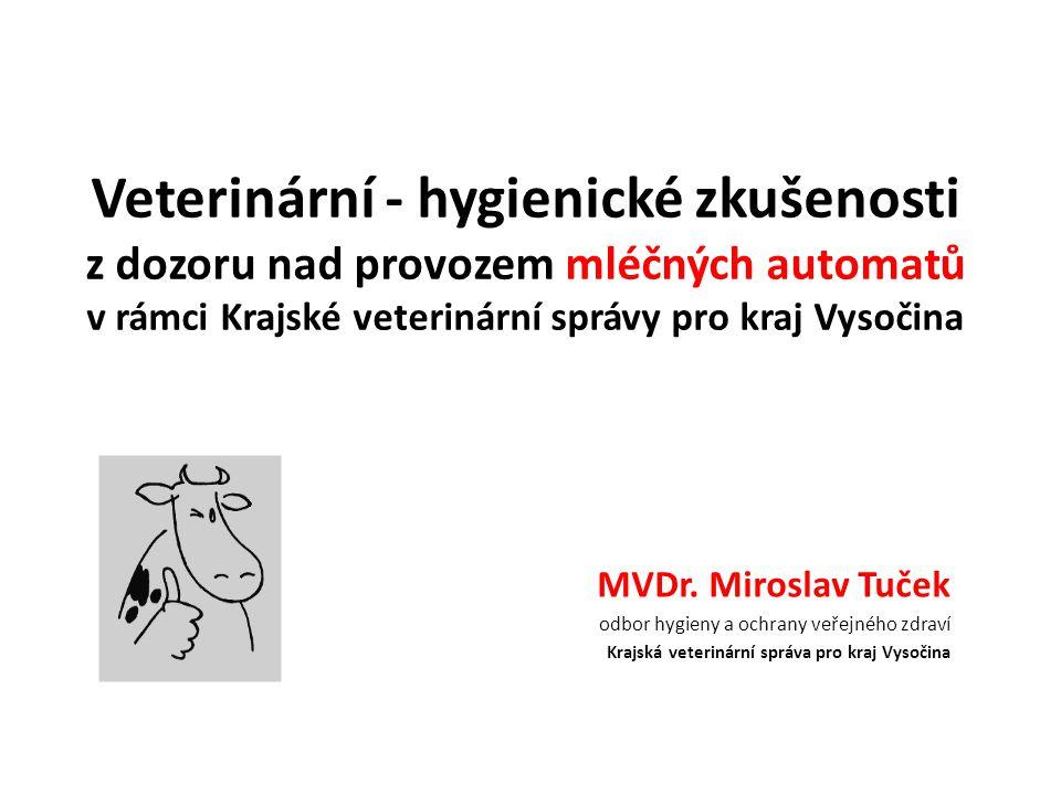 Veterinární - hygienické zkušenosti z dozoru nad provozem mléčných automatů v rámci Krajské veterinární správy pro kraj Vysočina MVDr. Miroslav Tuček