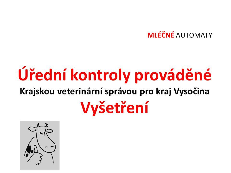 MLÉČNÉ AUTOMATY Úřední kontroly prováděné Krajskou veterinární správou pro kraj Vysočina Vyšetření