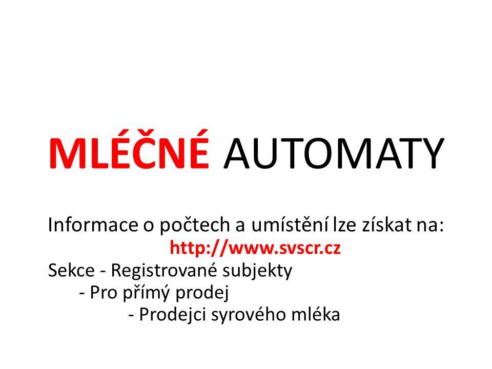 MLÉČNÉ AUTOMATY Informace o počtech a umístění lze získat na: http://www.svscr.cz Sekce - Registrované subjekty - Pro přímý prodej - Prodejci syrového