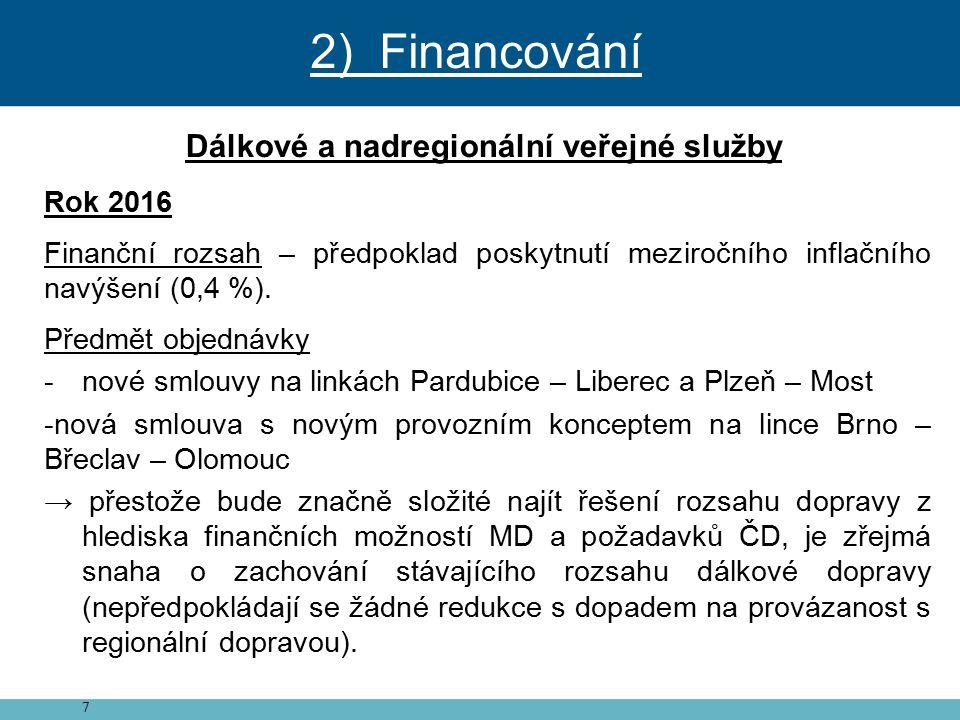 8 Regionální veřejné služby Doposud je finanční rámec stanoven prostřednictvím usnesení vlády ČR č.