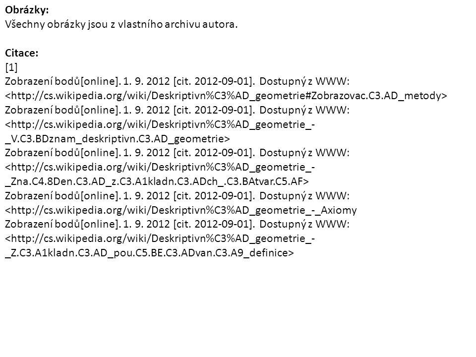 Obrázky: Všechny obrázky jsou z vlastního archivu autora. Citace: [1] Zobrazení bodů[online]. 1. 9. 2012 [cit. 2012-09-01]. Dostupný z WWW: Zobrazení