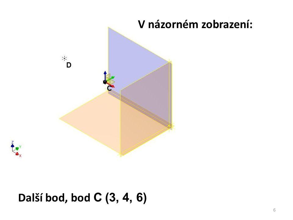 Úkol: V Mongeově promítání na dvě průmětny zobrazte dva následující body: C (3, 4, 6) a D ( 10, 4, 6 ) Máte na to vyhrazený čas.