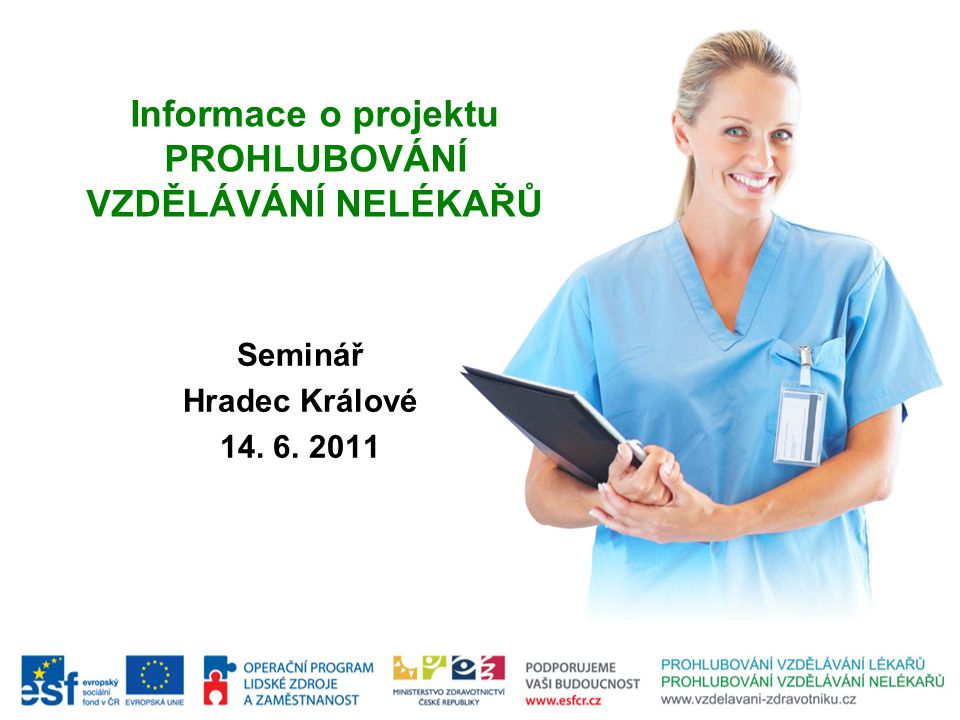 Informace o projektu PROHLUBOVÁNÍ VZDĚLÁVÁNÍ NELÉKAŘŮ Seminář Hradec Králové 14. 6. 2011