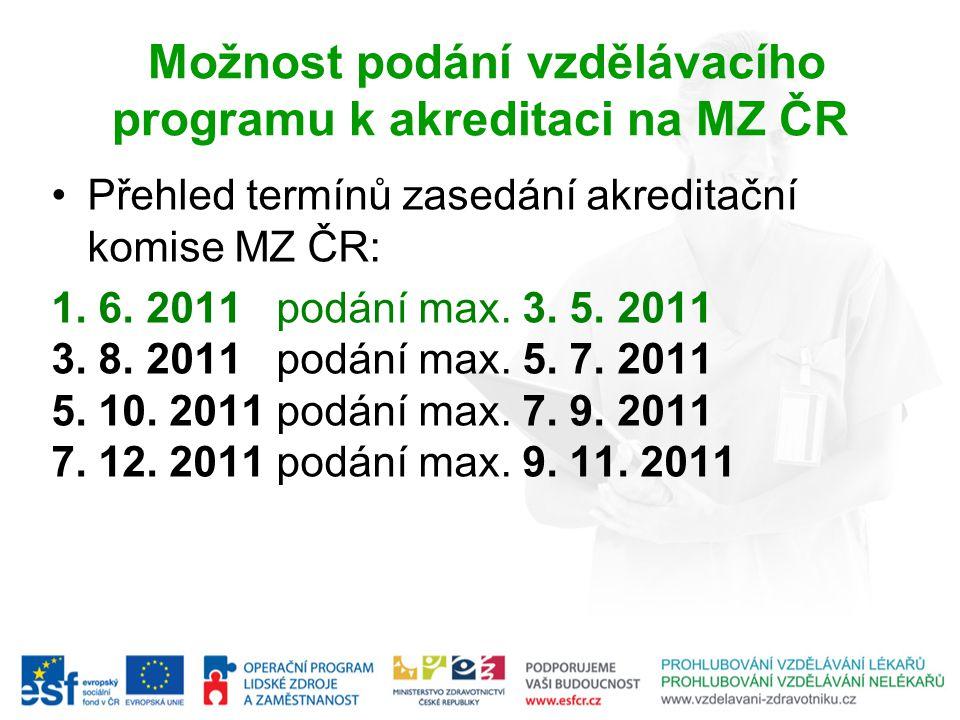 Možnost podání vzdělávacího programu k akreditaci na MZ ČR Přehled termínů zasedání akreditační komise MZ ČR: 1.