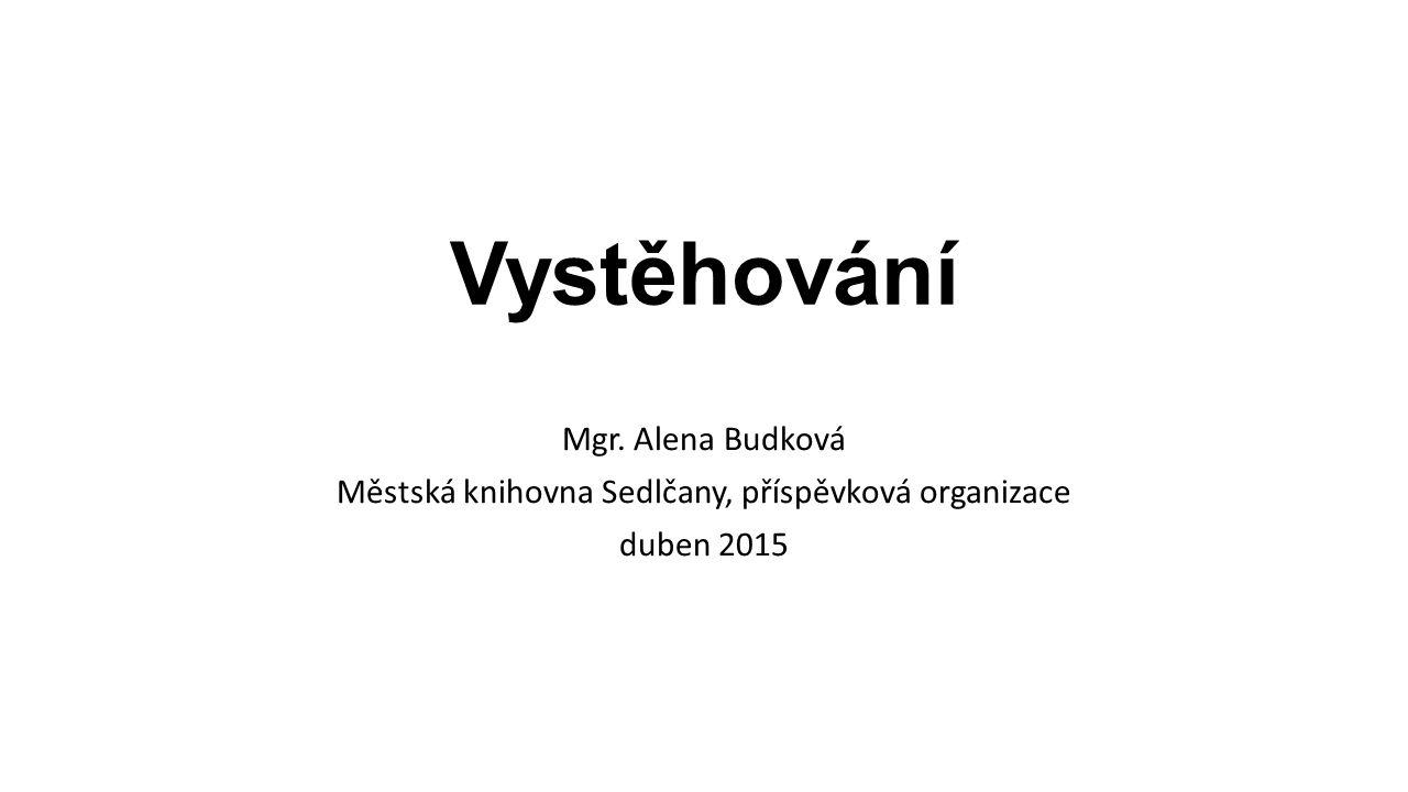Vystěhování Mgr. Alena Budková Městská knihovna Sedlčany, příspěvková organizace duben 2015