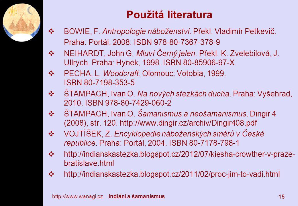http://www.wanagi.cz Indiáni a šamanismus 15 Použitá literatura  BOWIE, F.