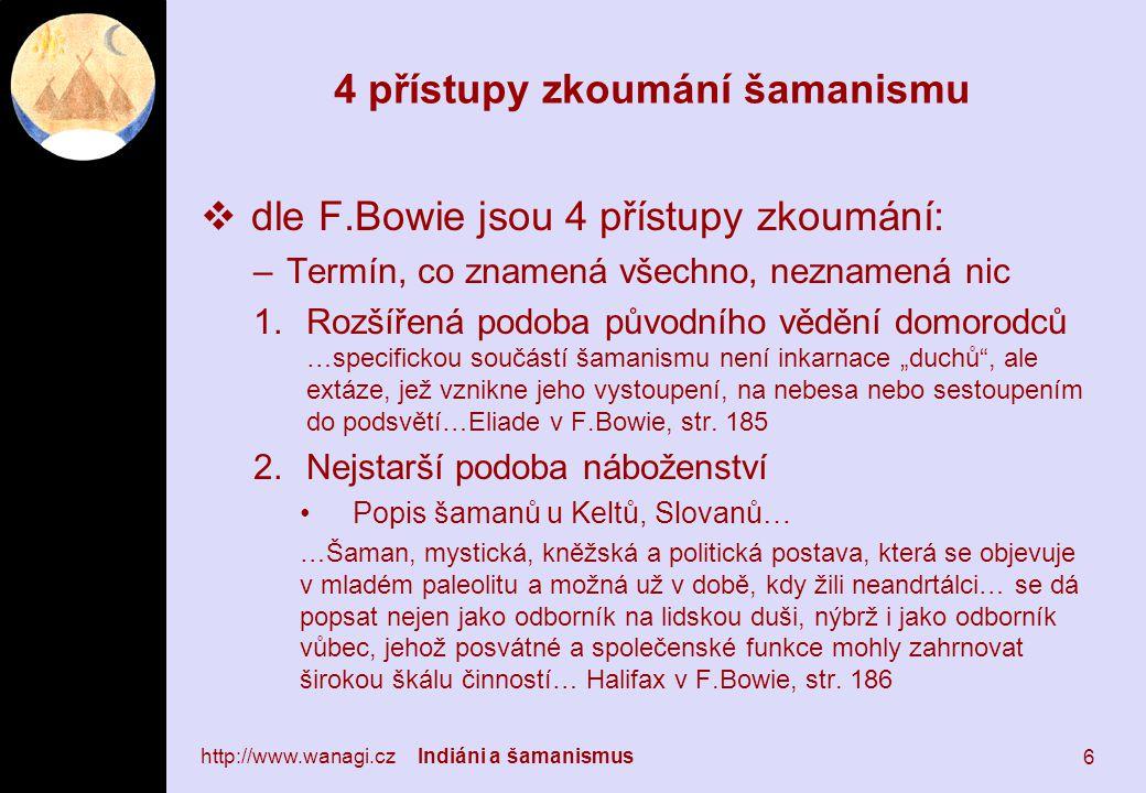 """4 přístupy zkoumání šamanismu  dle F.Bowie jsou 4 přístupy zkoumání: –Termín, co znamená všechno, neznamená nic 1.Rozšířená podoba původního vědění domorodců …specifickou součástí šamanismu není inkarnace """"duchů , ale extáze, jež vznikne jeho vystoupení, na nebesa nebo sestoupením do podsvětí…Eliade v F.Bowie, str."""