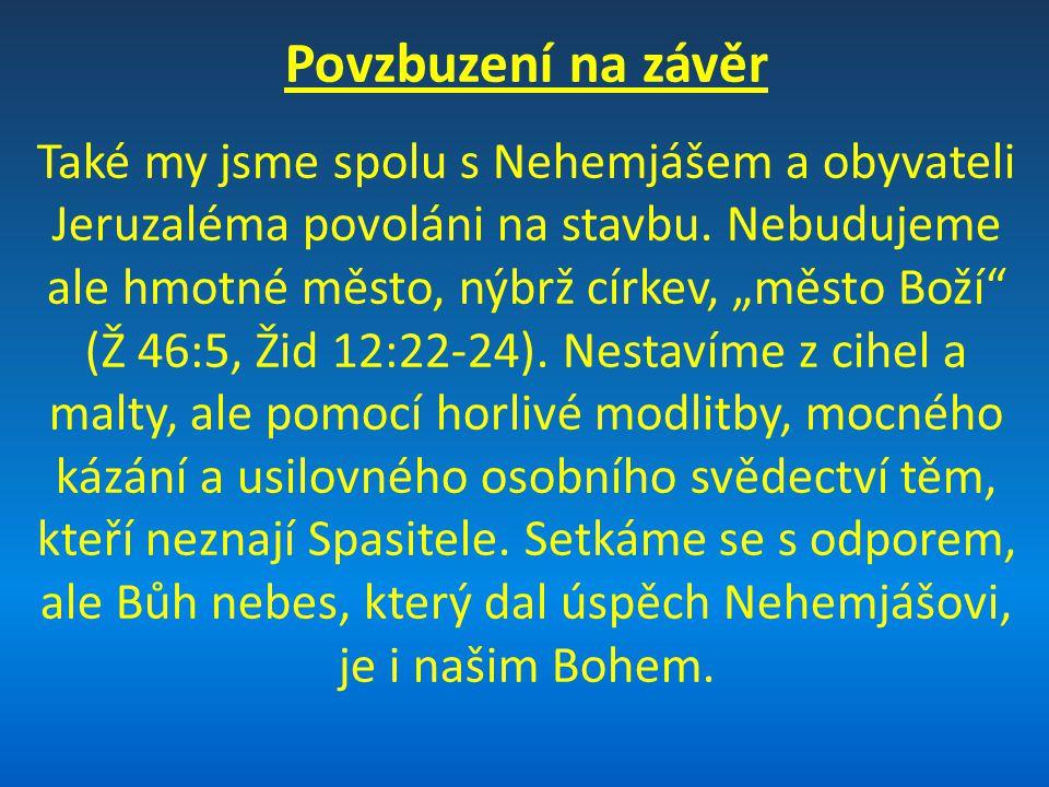 Povzbuzení na závěr Také my jsme spolu s Nehemjášem a obyvateli Jeruzaléma povoláni na stavbu.