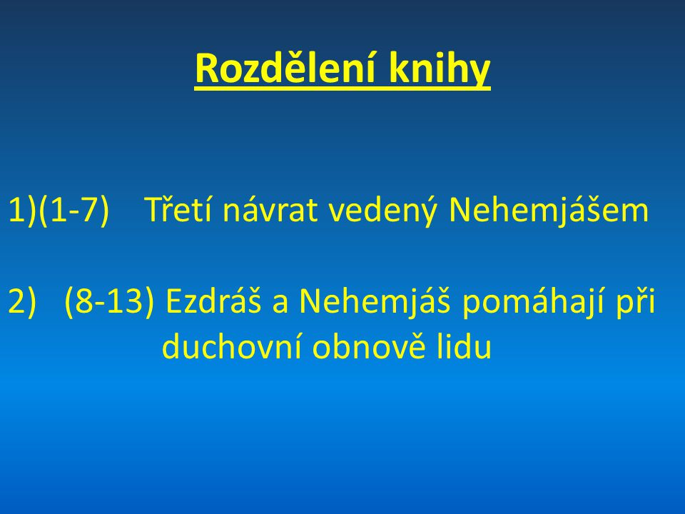 Rozdělení knihy 1)(1-7)Třetí návrat vedený Nehemjášem 2) (8-13) Ezdráš a Nehemjáš pomáhají při duchovní obnově lidu