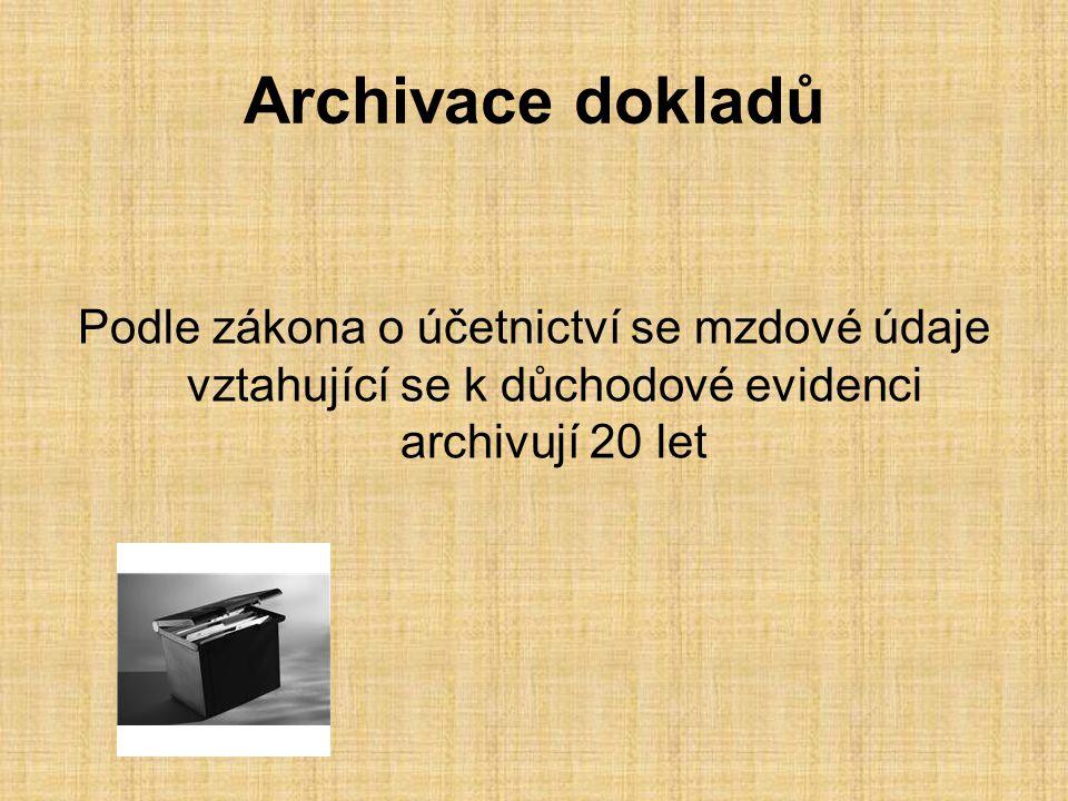 Archivace dokladů Podle zákona o účetnictví se mzdové údaje vztahující se k důchodové evidenci archivují 20 let